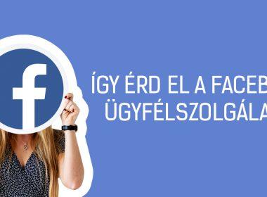 Így érd el a Facebook ügyfélszolgálatát és beszélj egy élő emberrel